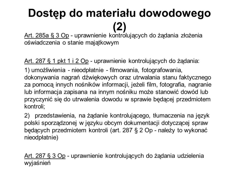 Dostęp do materiału dowodowego (2) Art. 285a § 3 Op - uprawnienie kontrolujących do żądania złożenia oświadczenia o stanie majątkowym Art. 287 § 1 pkt