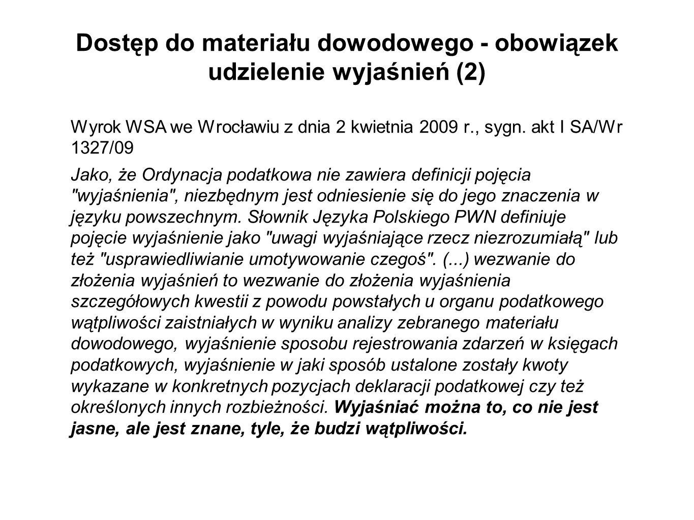 Dostęp do materiału dowodowego - obowiązek udzielenie wyjaśnień (2) Wyrok WSA we Wrocławiu z dnia 2 kwietnia 2009 r., sygn. akt I SA/Wr 1327/09 Jako,