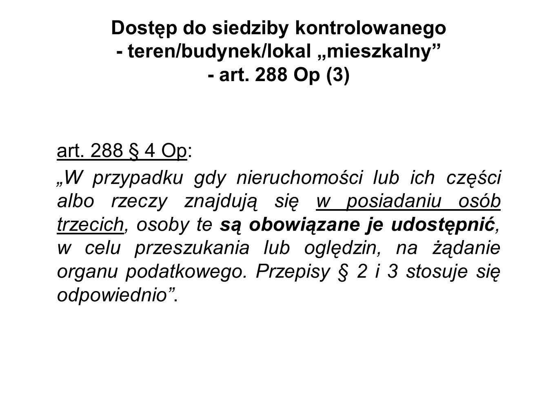 Dostęp do siedziby kontrolowanego - teren/budynek/lokal mieszkalny - art. 288 Op (3) art. 288 § 4 Op: W przypadku gdy nieruchomości lub ich części alb