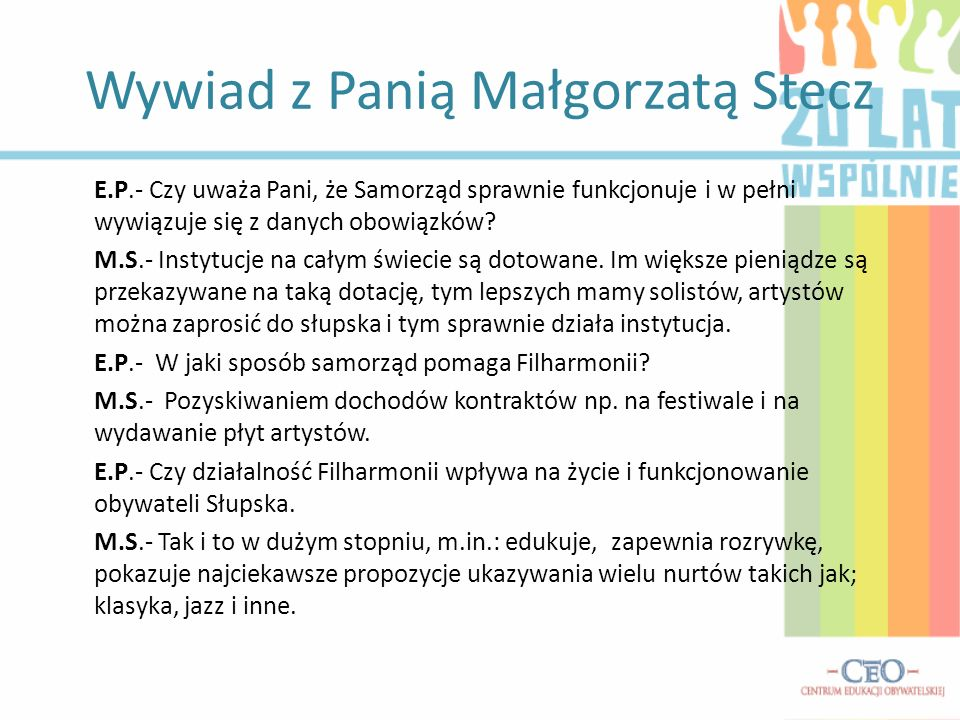 Wywiad z Panią Małgorzatą Stecz E.P.- Czy uważa Pani, że Samorząd sprawnie funkcjonuje i w pełni wywiązuje się z danych obowiązków? M.S.- Instytucje n