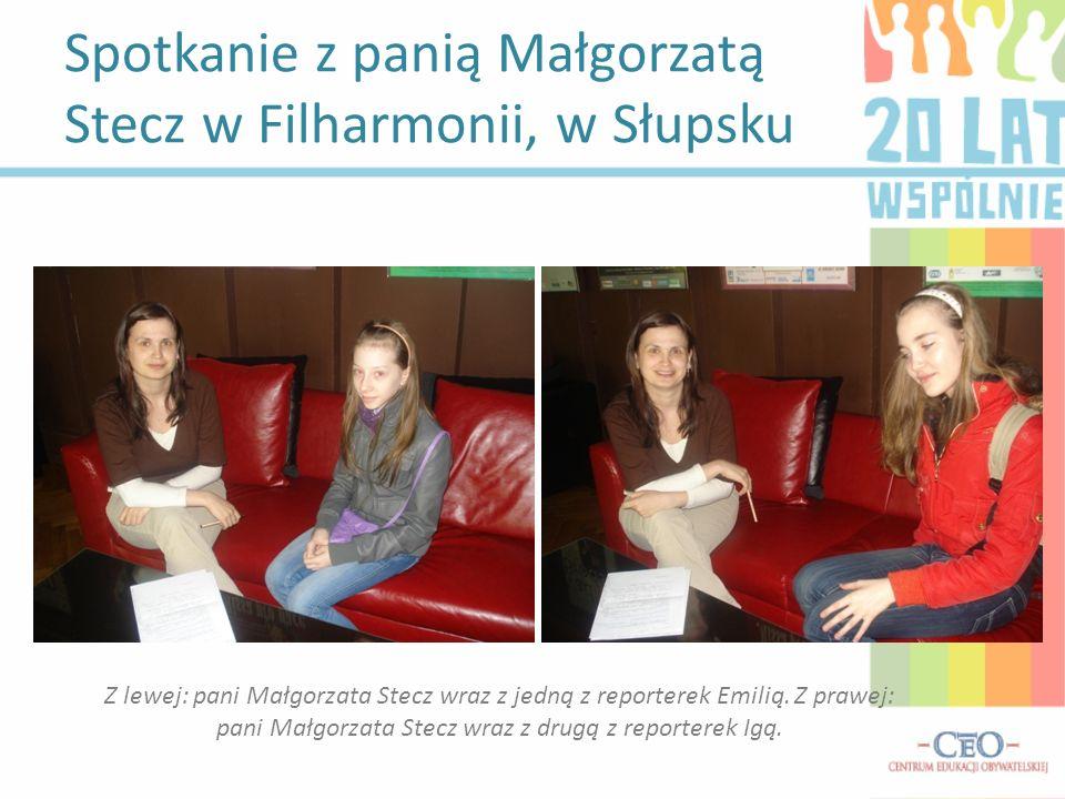 Spotkanie z panią Małgorzatą Stecz w Filharmonii, w Słupsku Z lewej: pani Małgorzata Stecz wraz z jedną z reporterek Emilią. Z prawej: pani Małgorzata