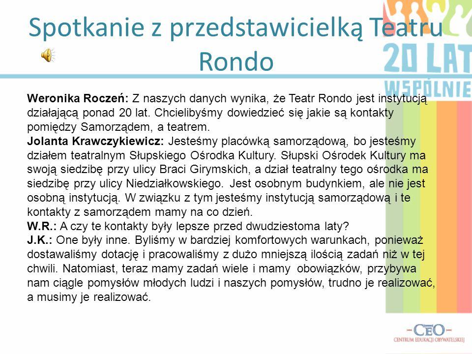 Spotkanie z przedstawicielką Teatru Rondo Weronika Roczeń: Z naszych danych wynika, że Teatr Rondo jest instytucją działającą ponad 20 lat. Chcielibyś