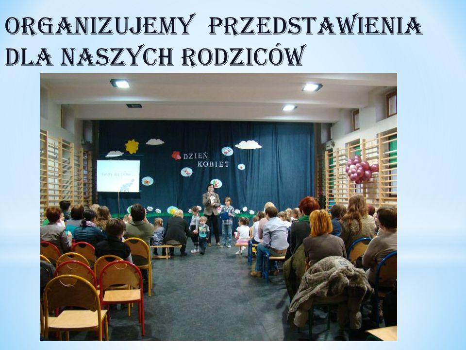 Organizujemy przedstawienia dla naszych rodziców