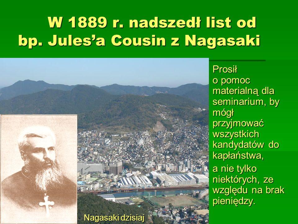 W 1889 r. nadszedł list od bp. Julesa Cousin z Nagasaki Nagasaki dzisiaj Prosił o pomoc materialną dla seminarium, by mógł przyjmować wszystkich kandy