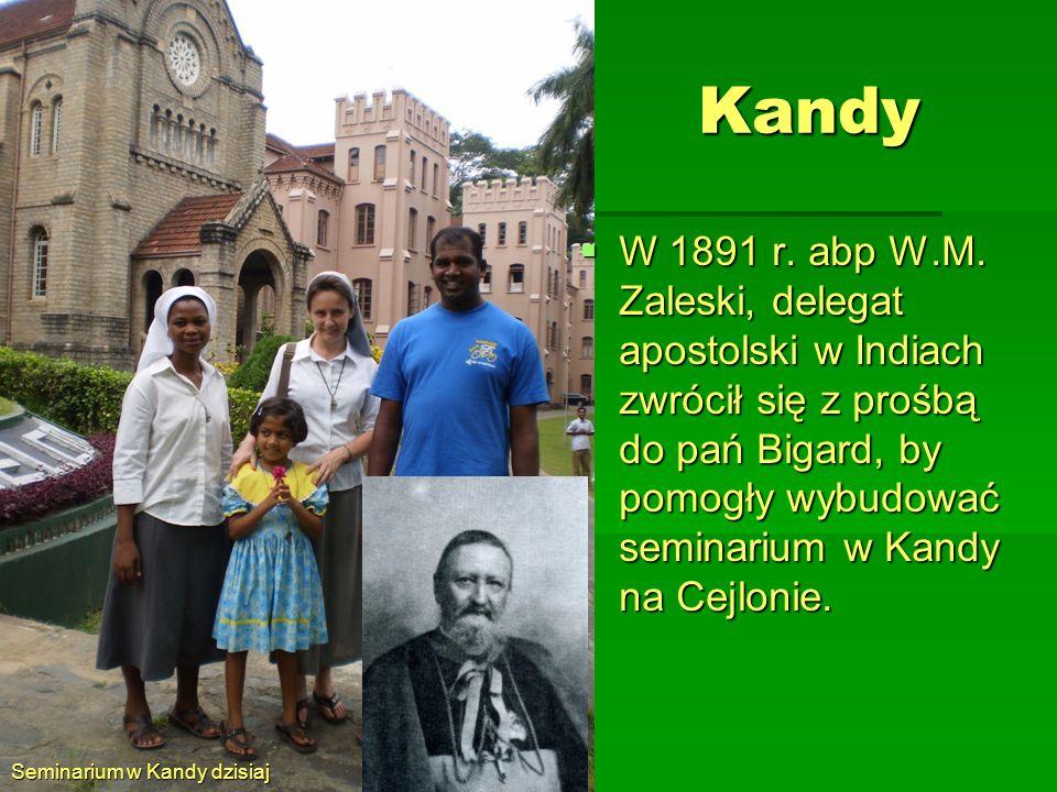 Kandy Seminarium w Kandy dzisiaj W 1891 r. abp W.M. Zaleski, delegat apostolski w Indiach zwrócił się z prośbą do pań Bigard, by pomogły wybudować sem