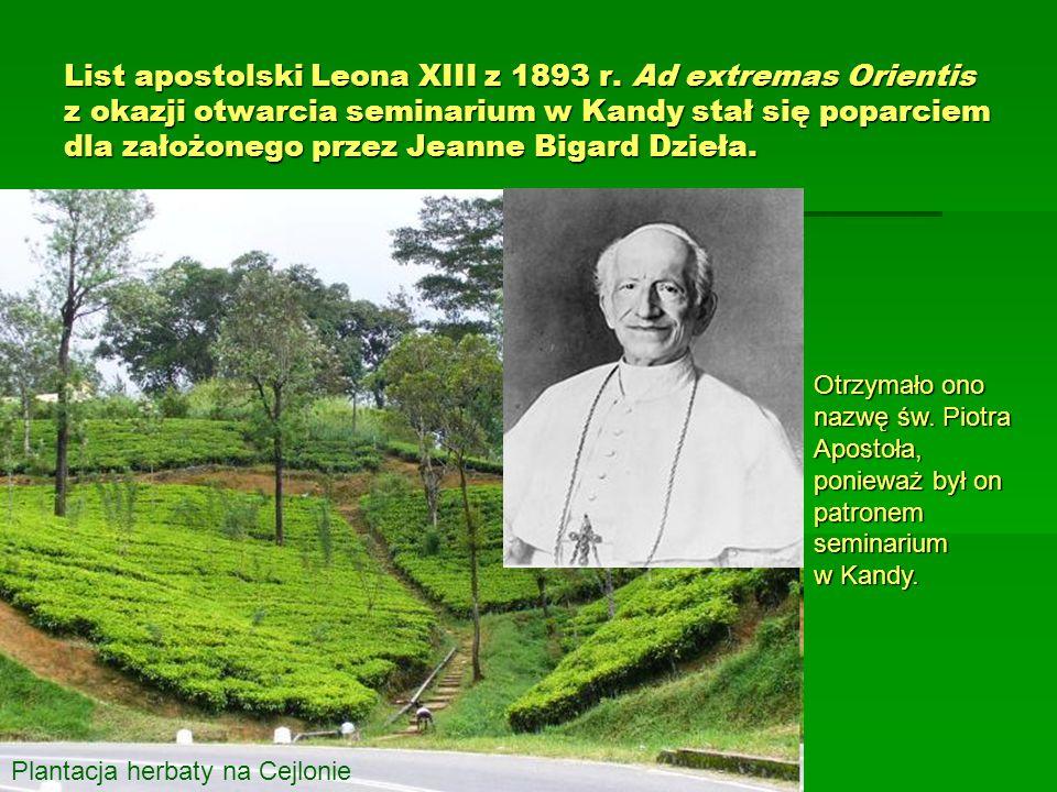 List apostolski Leona XIII z 1893 r. Ad extremas Orientis z okazji otwarcia seminarium w Kandy stał się poparciem dla założonego przez Jeanne Bigard D