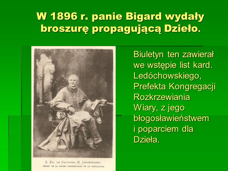 W 1896 r. panie Bigard wydały broszurę propagującą Dzieło. Biuletyn ten zawierał we wstępie list kard. Ledóchowskiego, Prefekta Kongregacji Rozkrzewia