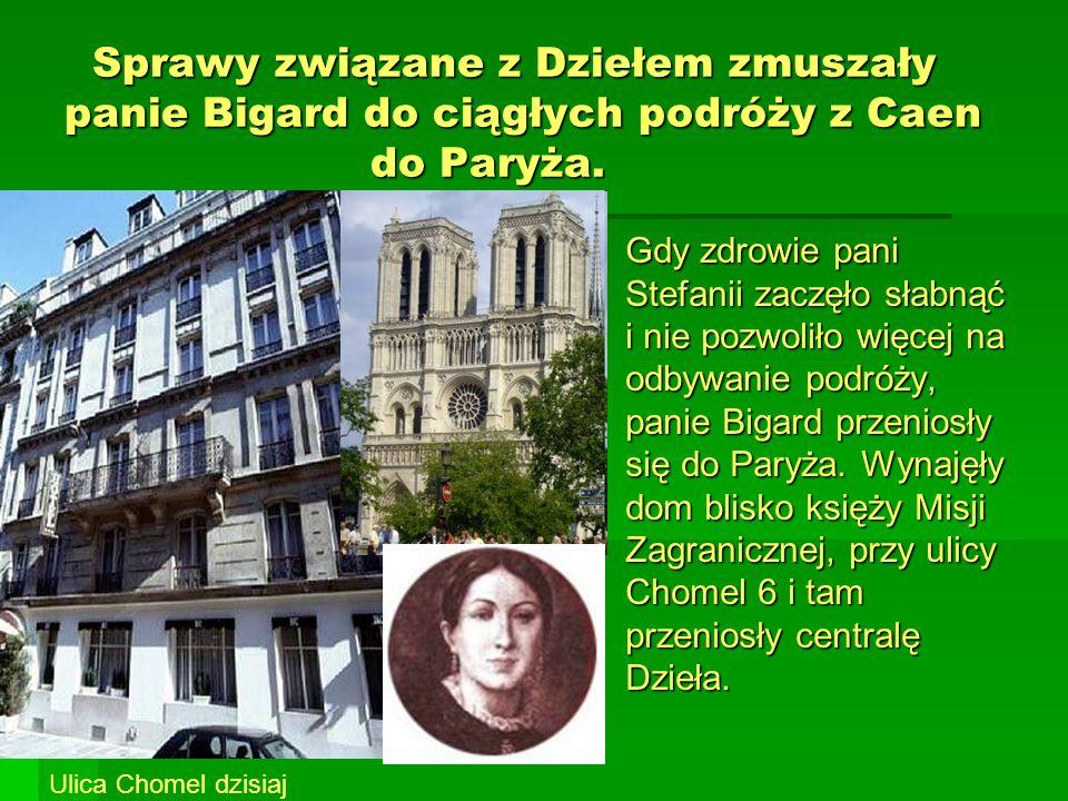 Sprawy związane z Dziełem zmuszały panie Bigard do ciągłych podróży z Caen do Paryża. Sprawy związane z Dziełem zmuszały panie Bigard do ciągłych podr