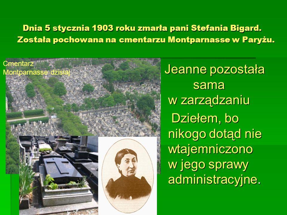 Dnia 5 stycznia 1903 roku zmarła pani Stefania Bigard. Została pochowana na cmentarzu Montparnasse w Paryżu. Dnia 5 stycznia 1903 roku zmarła pani Ste