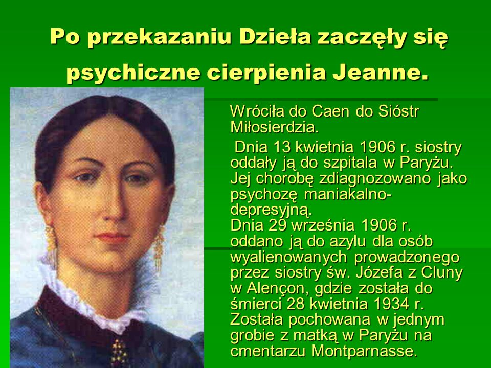 Po przekazaniu Dzieła zaczęły się psychiczne cierpienia Jeanne. Po przekazaniu Dzieła zaczęły się psychiczne cierpienia Jeanne. Wróciła do Caen do Sió