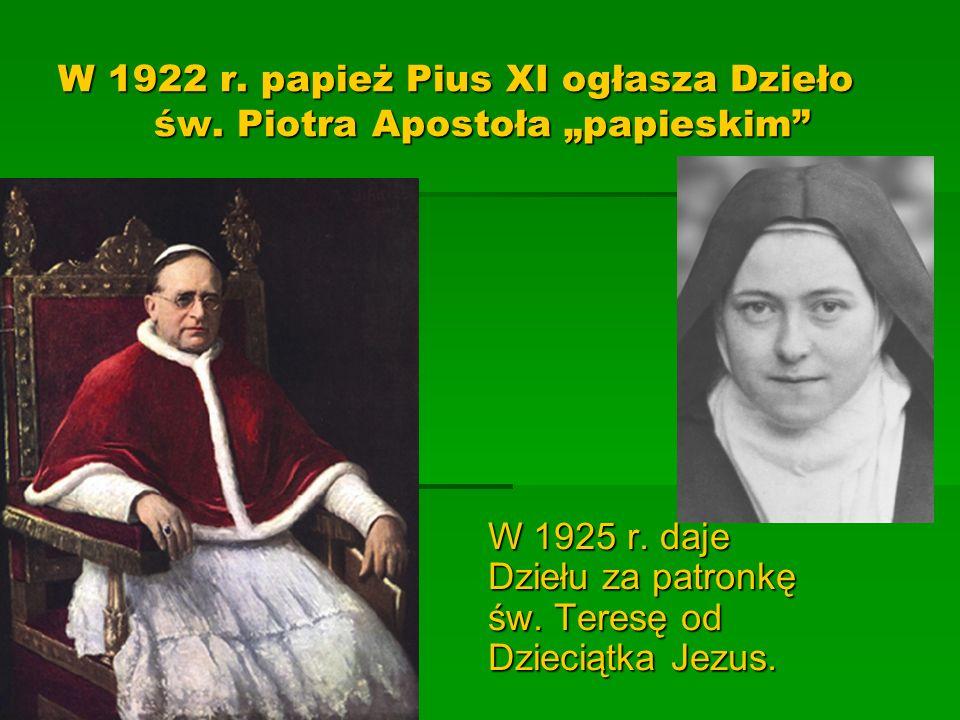 W 1922 r. papież Pius XI ogłasza Dzieło św. Piotra Apostoła papieskim W 1925 r. daje Dziełu za patronkę św. Teresę od Dzieciątka Jezus.