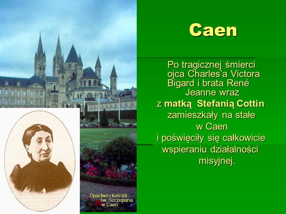 Caen Opactwo i kościół św. Szczepana w Caen Po tragicznej śmierci ojca Charlesa Victora Bigard i brata René Jeanne wraz z matką Stefanią Cottin zamies