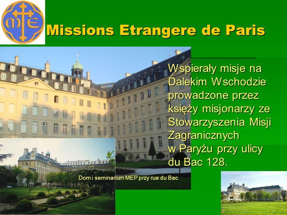 Missions Etrangere de Paris Dom i seminarium MEP przy rue du Bac Wspierały misje na Dalekim Wschodzie prowadzone przez księży misjonarzy ze Stowarzysz