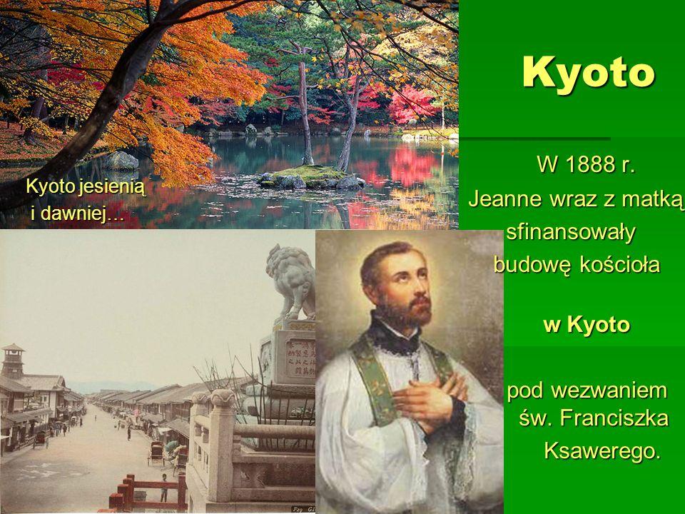 Kyoto Kyoto jesienią i dawniej… i dawniej… W 1888 r. Jeanne wraz z matką sfinansowały sfinansowały budowę kościoła budowę kościoła w Kyoto w Kyoto pod