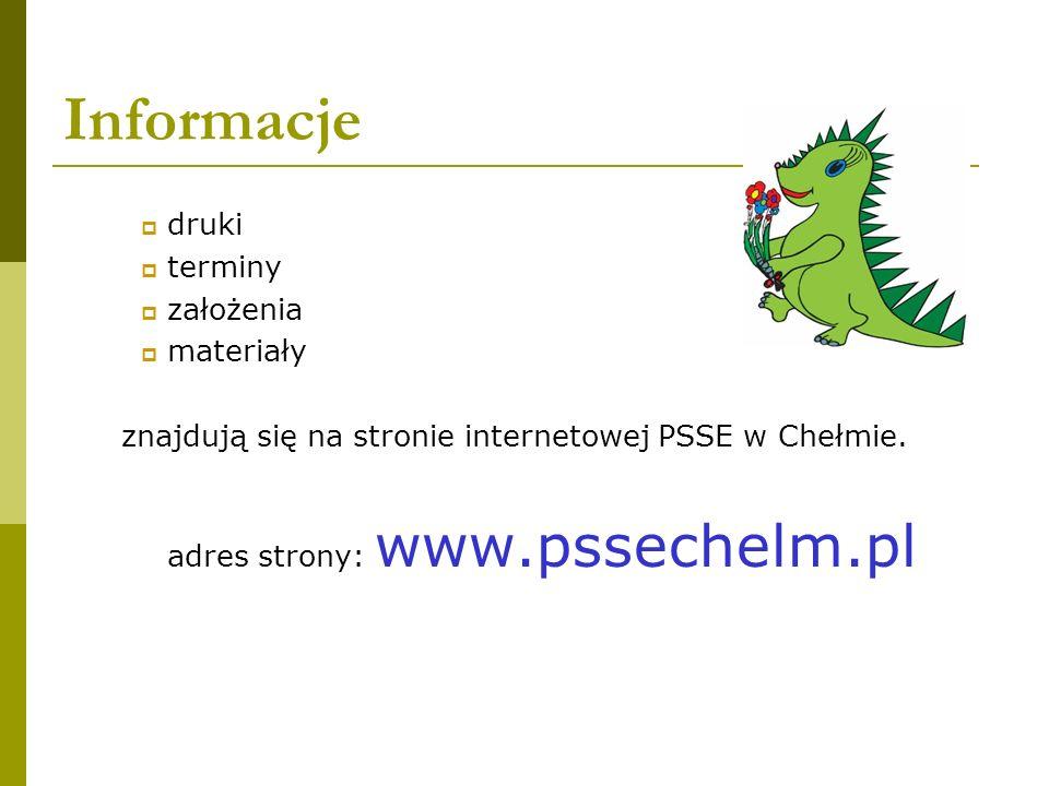 Informacje druki terminy założenia materiały znajdują się na stronie internetowej PSSE w Chełmie. adres strony: www.pssechelm.pl
