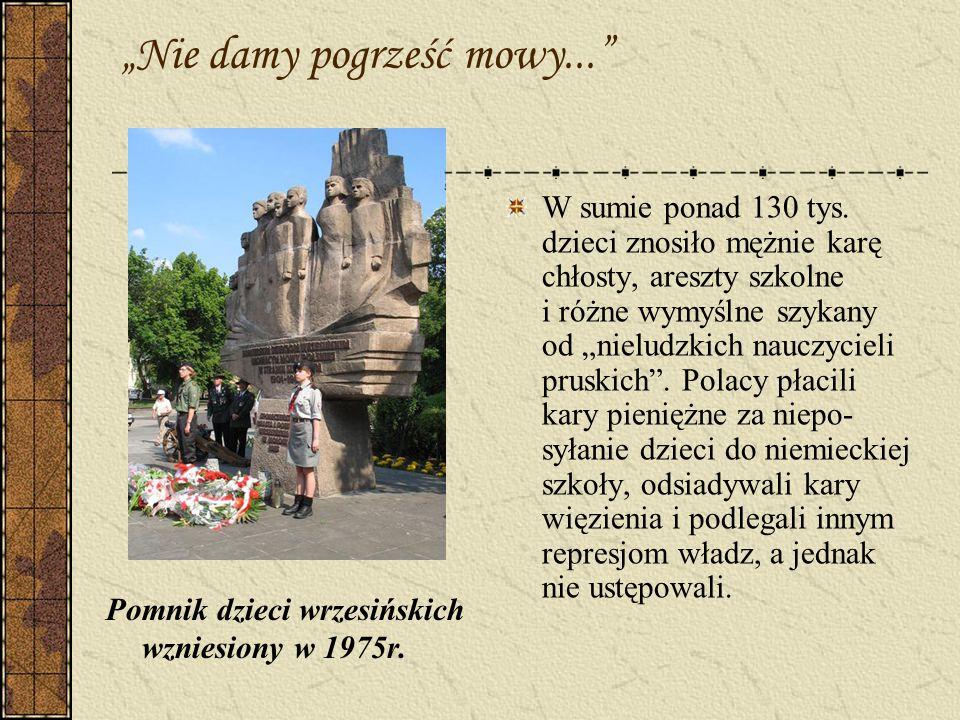 Nie damy pogrześć mowy... Pomnik dzieci wrzesińskich wzniesiony w 1975r. W sumie ponad 130 tys. dzieci znosiło mężnie karę chłosty, areszty szkolne i