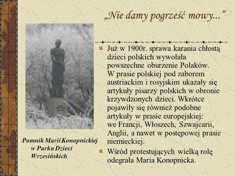 Nie damy pogrześć mowy... Pomnik Marii Konopnickiej w Parku Dzieci Wrzesińskich Już w 1900r. sprawa karania chłostą dzieci polskich wywołała powszechn