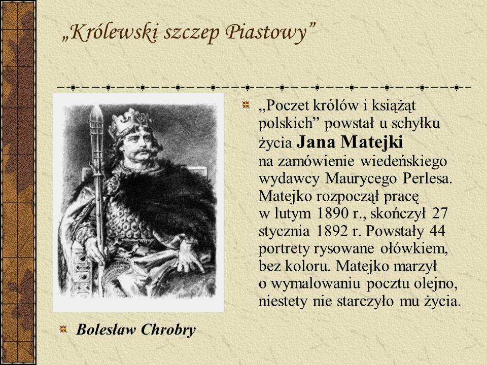 Królewski szczep Piastowy Bolesław Chrobry Poczet królów i książąt polskich powstał u schyłku życia Jana Matejki na zamówienie wiedeńskiego wydawcy Ma