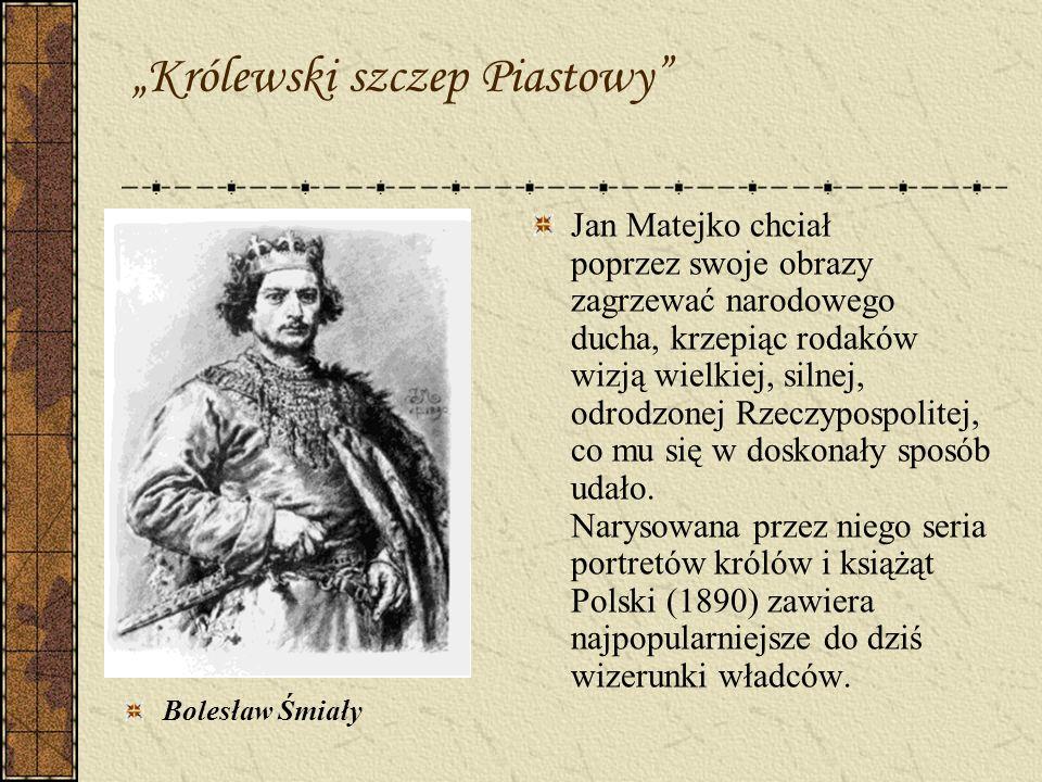 Królewski szczep Piastowy Bolesław Śmiały Jan Matejko chciał poprzez swoje obrazy zagrzewać narodowego ducha, krzepiąc rodaków wizją wielkiej, silnej,