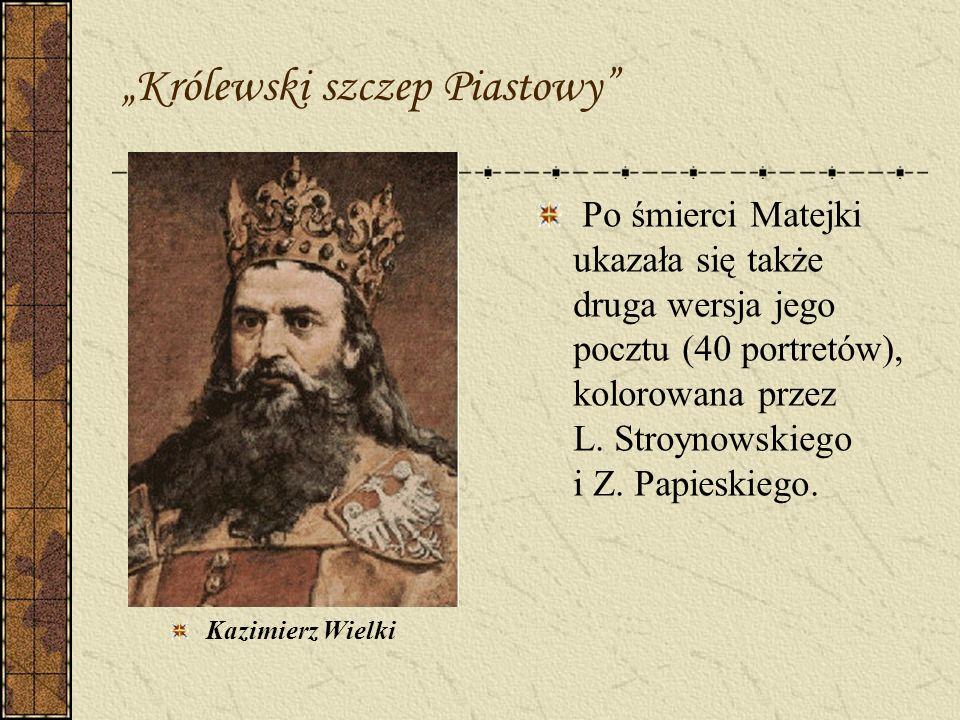 Królewski szczep Piastowy Kazimierz Wielki Po śmierci Matejki ukazała się także druga wersja jego pocztu (40 portretów), kolorowana przez L. Stroynows