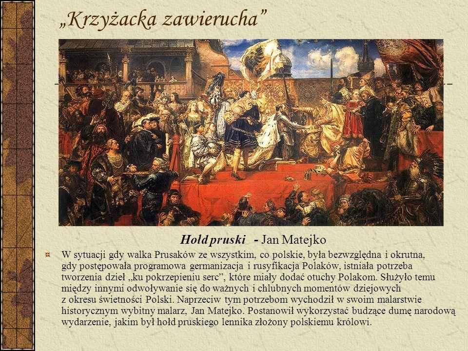 Krzyżacka zawierucha Hołd pruski - Jan Matejko W sytuacji gdy walka Prusaków ze wszystkim, co polskie, była bezwzględna i okrutna, gdy postępowała pro