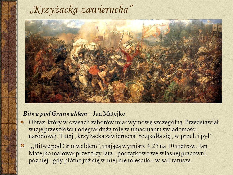 Krzyżacka zawierucha Bitwa pod Grunwaldem – Jan Matejko Obraz, który w czasach zaborów miał wymowę szczególną. Przedstawiał wizję przeszłości i odegra