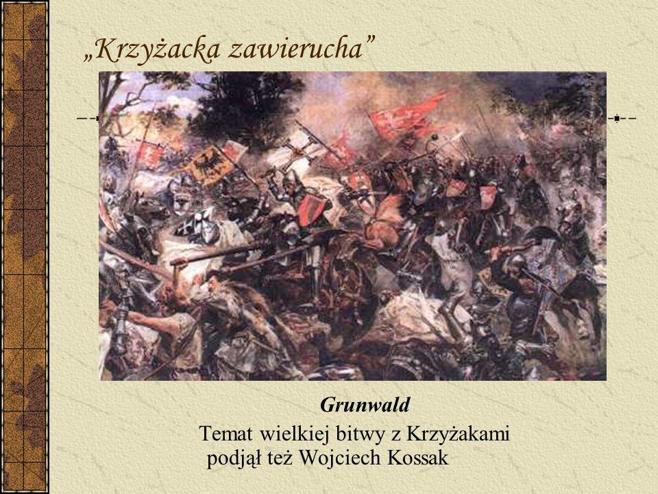 Krzyżacka zawierucha Grunwald Temat wielkiej bitwy z Krzyżakami podjął też Wojciech Kossak