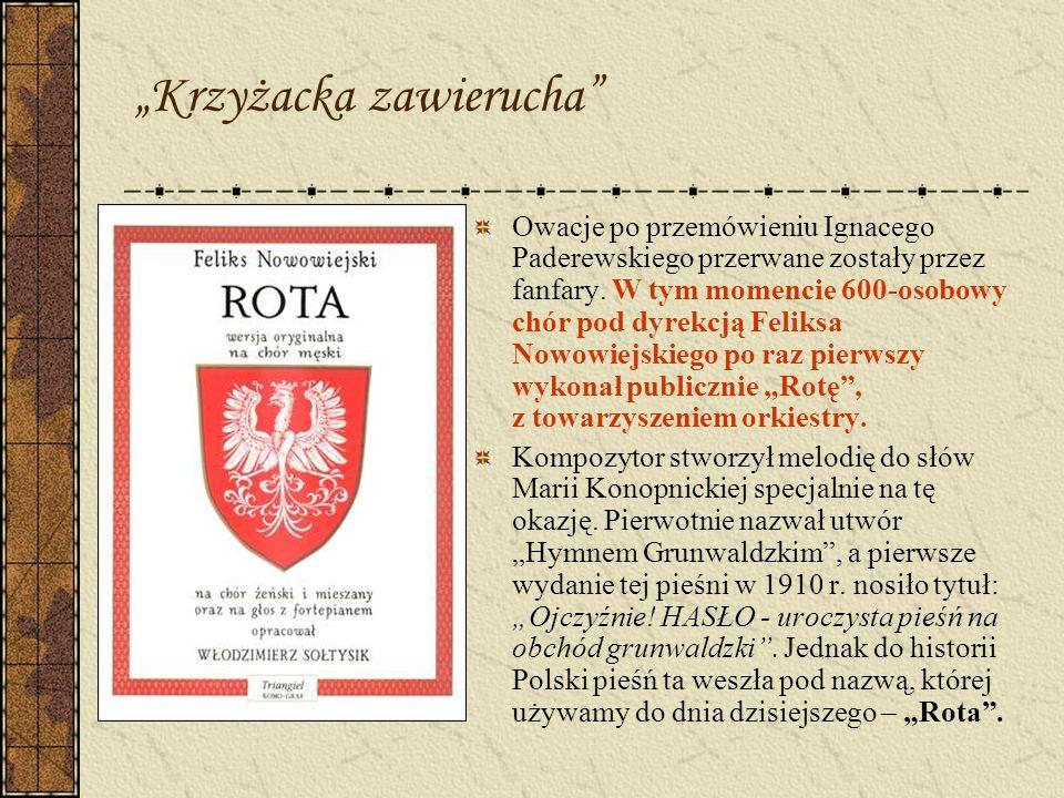 Krzyżacka zawierucha Owacje po przemówieniu Ignacego Paderewskiego przerwane zostały przez fanfary. W tym momencie 600-osobowy chór pod dyrekcją Felik
