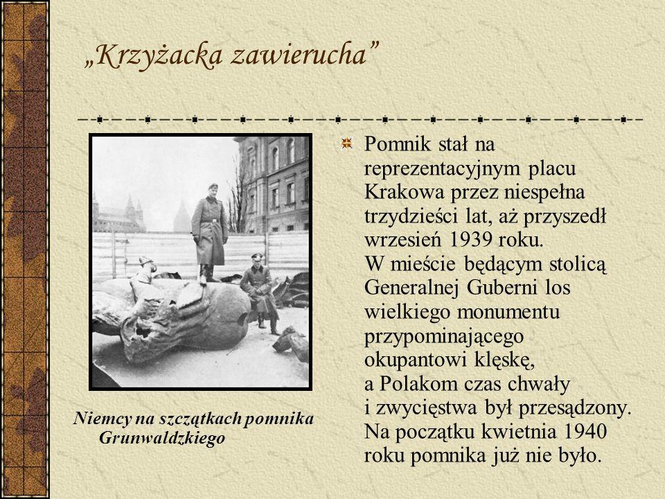 Krzyżacka zawierucha Niemcy na szczątkach pomnika Grunwaldzkiego Pomnik stał na reprezentacyjnym placu Krakowa przez niespełna trzydzieści lat, aż prz