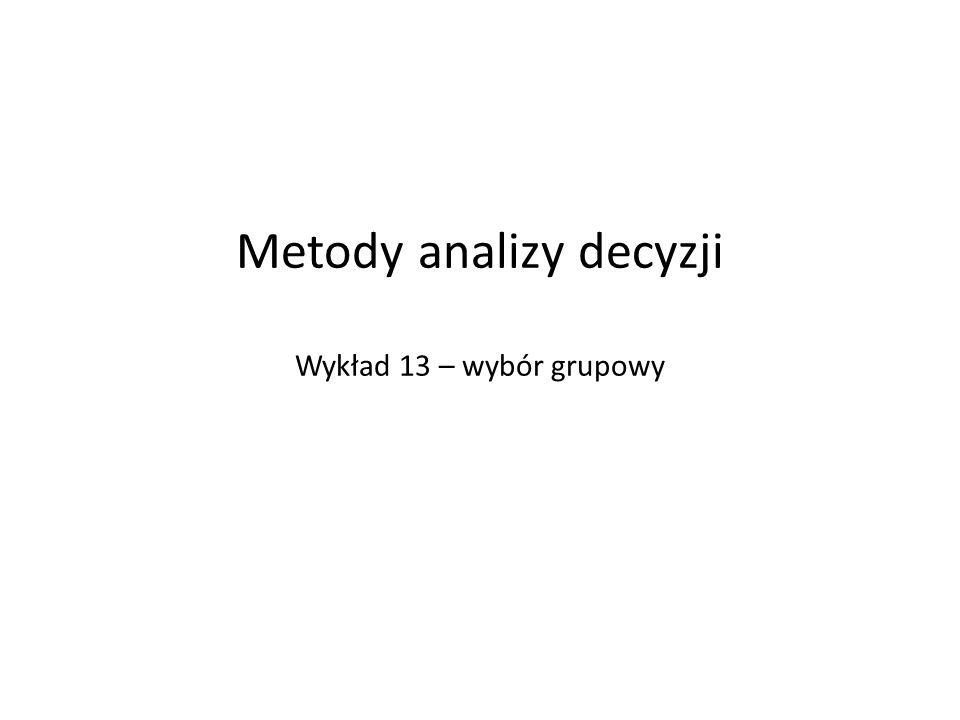 Metody analizy decyzji Wykład 13 – wybór grupowy