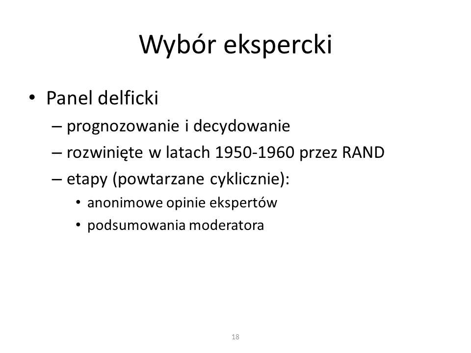 Panel delficki – prognozowanie i decydowanie – rozwinięte w latach 1950-1960 przez RAND – etapy (powtarzane cyklicznie): anonimowe opinie ekspertów podsumowania moderatora Wybór ekspercki 18