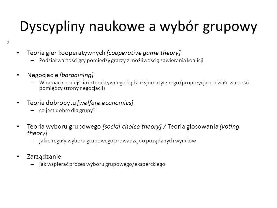 Dyscypliny naukowe a wybór grupowy Teoria gier kooperatywnych [cooperative game theory] – Podział wartości gry pomiędzy graczy z możliwością zawierani
