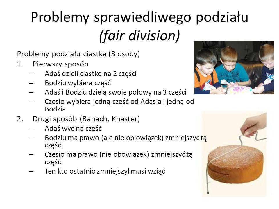 Problemy sprawiedliwego podziału (fair division) Problemy podziału ciastka (3 osoby) 1.Pierwszy sposób – Adaś dzieli ciastko na 2 części – Bodziu wybi