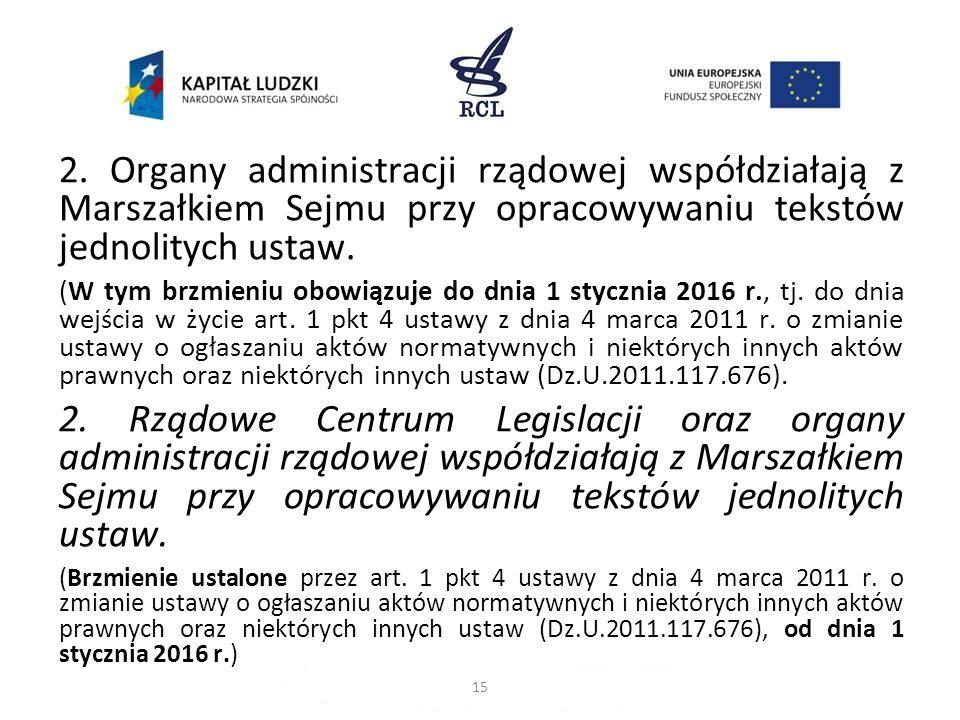 2. Organy administracji rządowej współdziałają z Marszałkiem Sejmu przy opracowywaniu tekstów jednolitych ustaw. (W tym brzmieniu obowiązuje do dnia 1