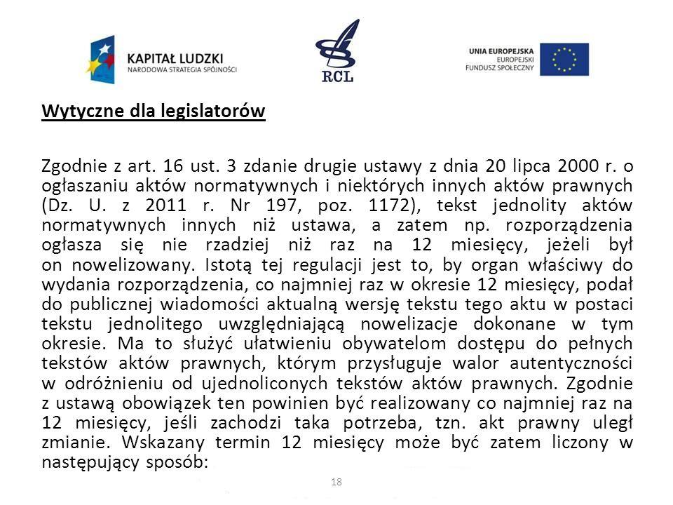 Wytyczne dla legislatorów Zgodnie z art. 16 ust. 3 zdanie drugie ustawy z dnia 20 lipca 2000 r. o ogłaszaniu aktów normatywnych i niektórych innych ak