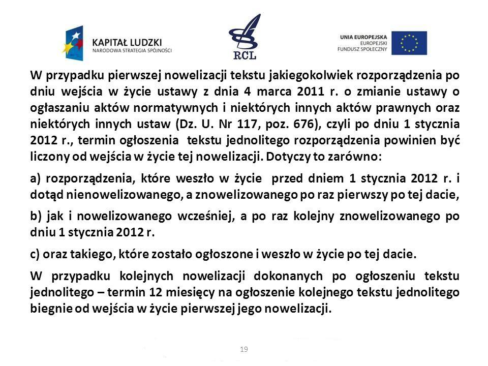 W przypadku pierwszej nowelizacji tekstu jakiegokolwiek rozporządzenia po dniu wejścia w życie ustawy z dnia 4 marca 2011 r. o zmianie ustawy o ogłasz