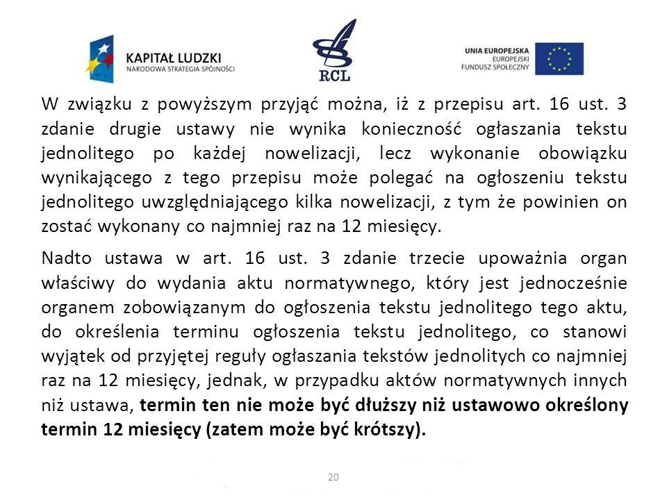 W związku z powyższym przyjąć można, iż z przepisu art. 16 ust. 3 zdanie drugie ustawy nie wynika konieczność ogłaszania tekstu jednolitego po każdej