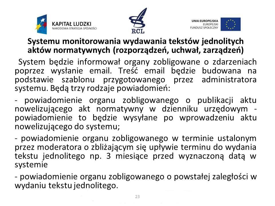 Systemu monitorowania wydawania tekstów jednolitych aktów normatywnych (rozporządzeń, uchwał, zarządzeń) System będzie informował organy zobligowane o