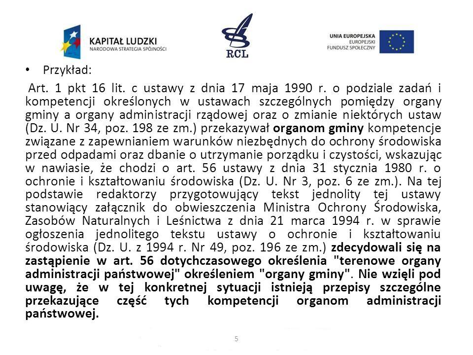 Przykład: Art. 1 pkt 16 lit. c ustawy z dnia 17 maja 1990 r. o podziale zadań i kompetencji określonych w ustawach szczególnych pomiędzy organy gminy
