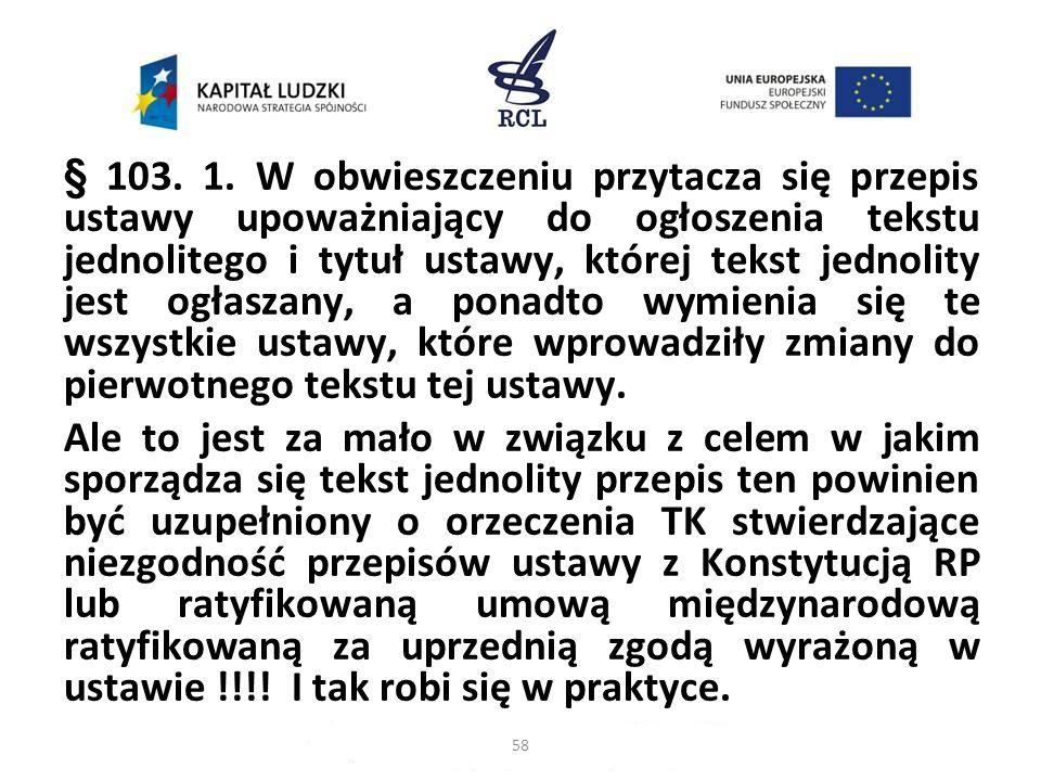 § 103. 1. W obwieszczeniu przytacza się przepis ustawy upoważniający do ogłoszenia tekstu jednolitego i tytuł ustawy, której tekst jednolity jest ogła