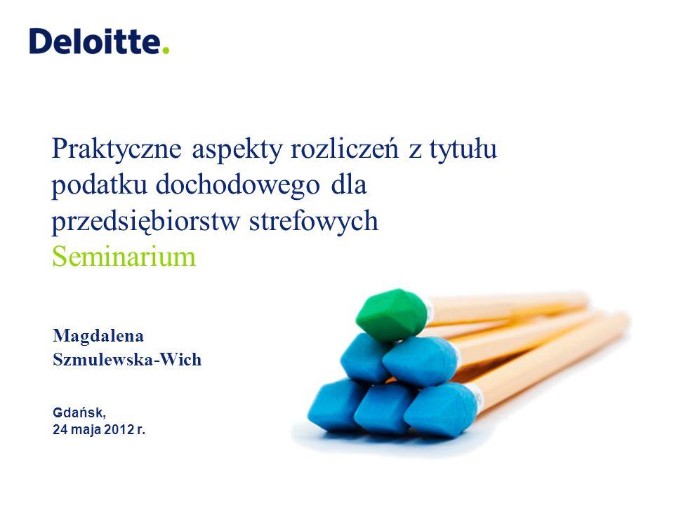 Praktyczne aspekty rozliczeń z tytułu podatku dochodowego dla przedsiębiorstw strefowych Seminarium Magdalena Szmulewska-Wich Gdańsk, 24 maja 2012 r.