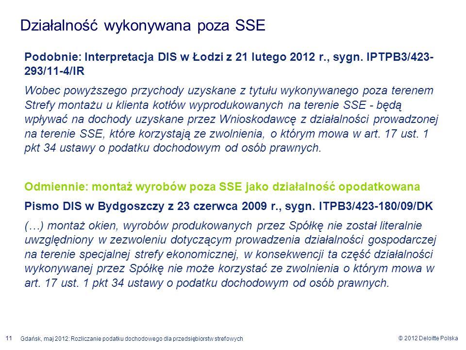 © 2012 Deloitte Polska 11 Gdańsk, maj 2012: Rozliczanie podatku dochodowego dla przedsiębiorstw strefowych Podobnie: Interpretacja DIS w Łodzi z 21 lu