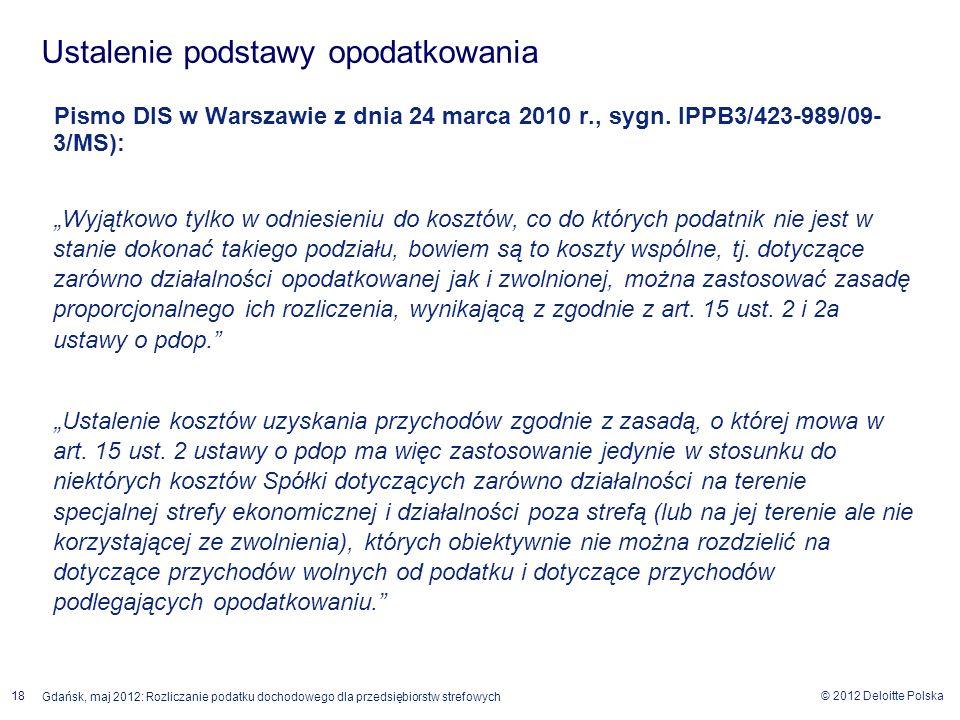 © 2012 Deloitte Polska 18 Gdańsk, maj 2012: Rozliczanie podatku dochodowego dla przedsiębiorstw strefowych Pismo DIS w Warszawie z dnia 24 marca 2010
