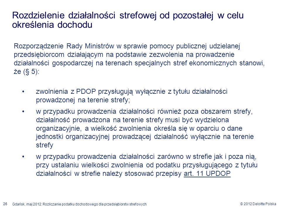 © 2012 Deloitte Polska Gdańsk, maj 2012: Rozliczanie podatku dochodowego dla przedsiębiorstw strefowych 26 Rozporządzenie Rady Ministrów w sprawie pom