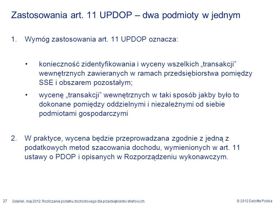 © 2012 Deloitte Polska Gdańsk, maj 2012: Rozliczanie podatku dochodowego dla przedsiębiorstw strefowych 27 Zastosowania art. 11 UPDOP – dwa podmioty w