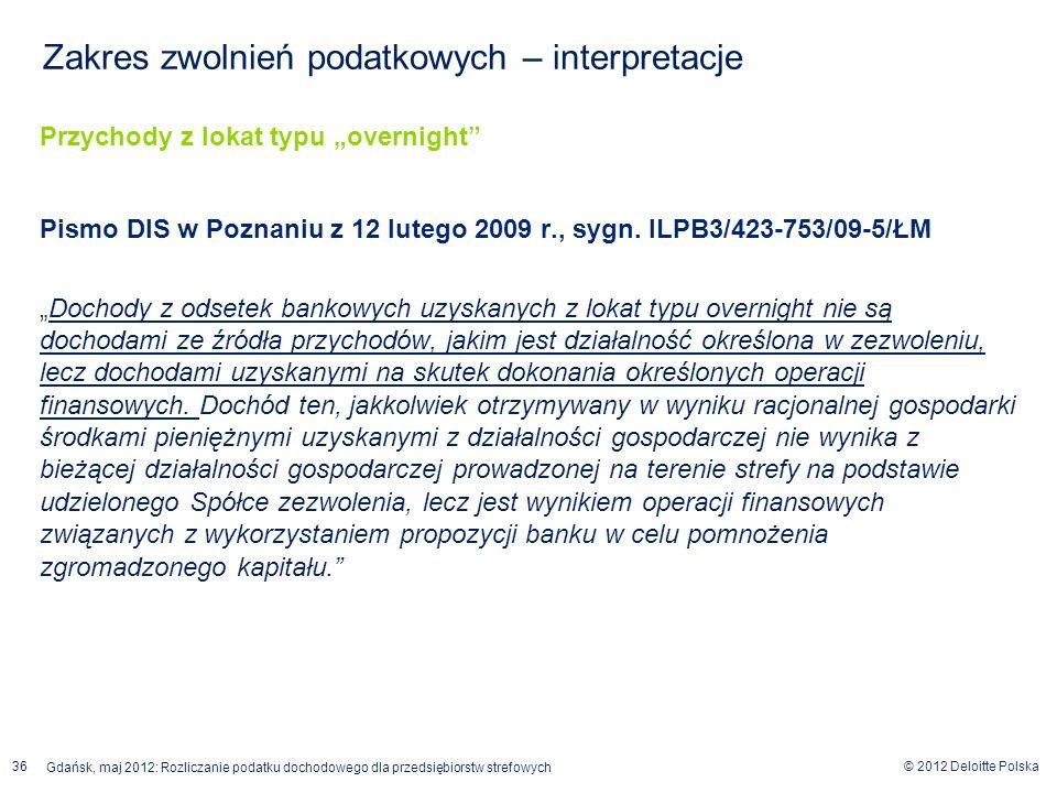 © 2012 Deloitte Polska Gdańsk, maj 2012: Rozliczanie podatku dochodowego dla przedsiębiorstw strefowych 36 Przychody z lokat typu overnight Pismo DIS
