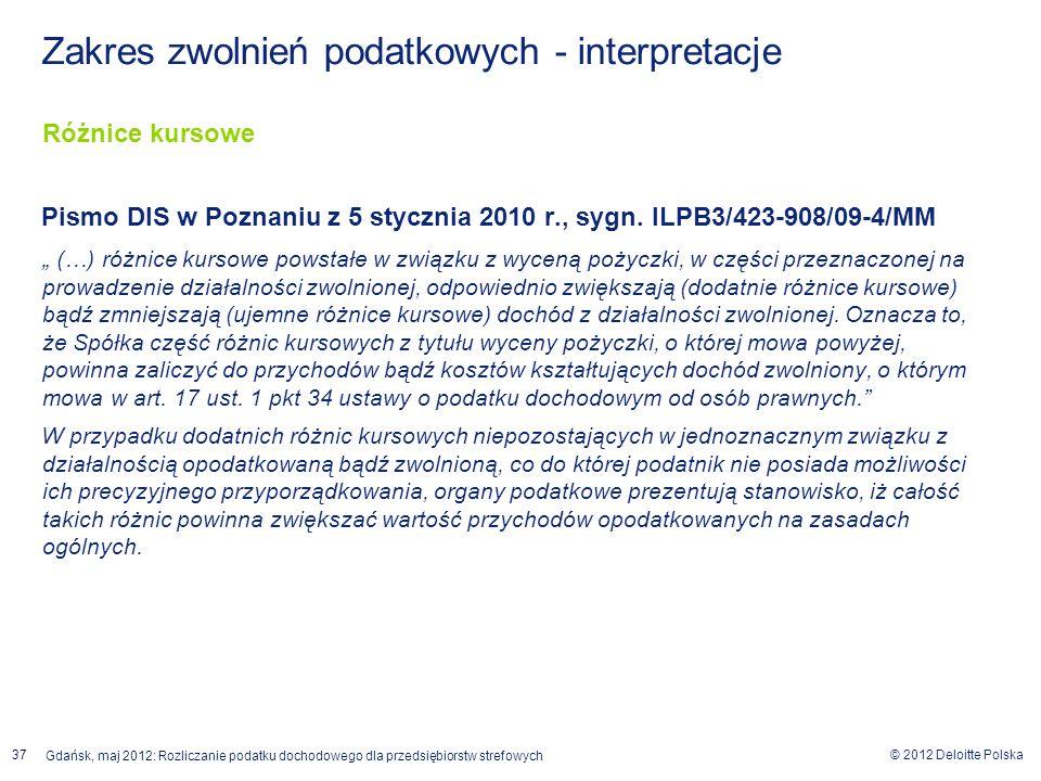 © 2012 Deloitte Polska Gdańsk, maj 2012: Rozliczanie podatku dochodowego dla przedsiębiorstw strefowych 37 Różnice kursowe Pismo DIS w Poznaniu z 5 st