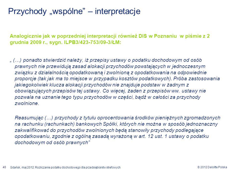 © 2012 Deloitte Polska Gdańsk, maj 2012: Rozliczanie podatku dochodowego dla przedsiębiorstw strefowych 40 Analogicznie jak w poprzedniej interpretacj