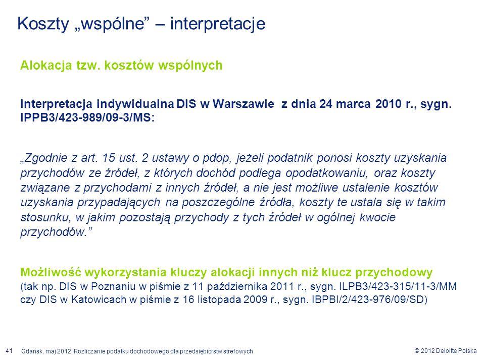 © 2012 Deloitte Polska Gdańsk, maj 2012: Rozliczanie podatku dochodowego dla przedsiębiorstw strefowych 41 Alokacja tzw. kosztów wspólnych Interpretac