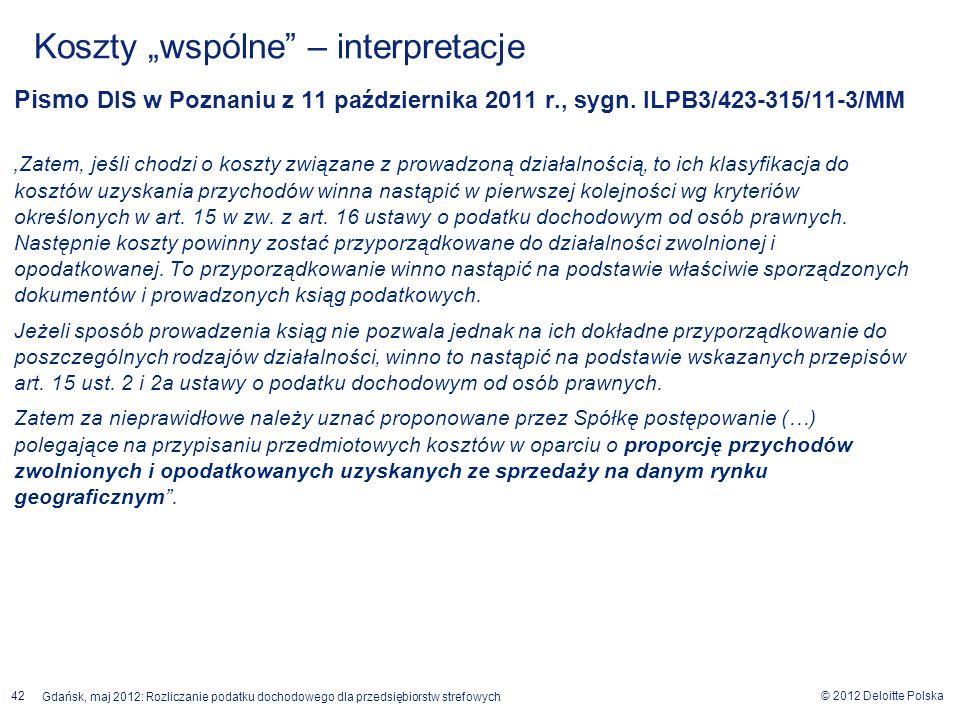 © 2012 Deloitte Polska Gdańsk, maj 2012: Rozliczanie podatku dochodowego dla przedsiębiorstw strefowych 42 Pismo DIS w Poznaniu z 11 października 2011
